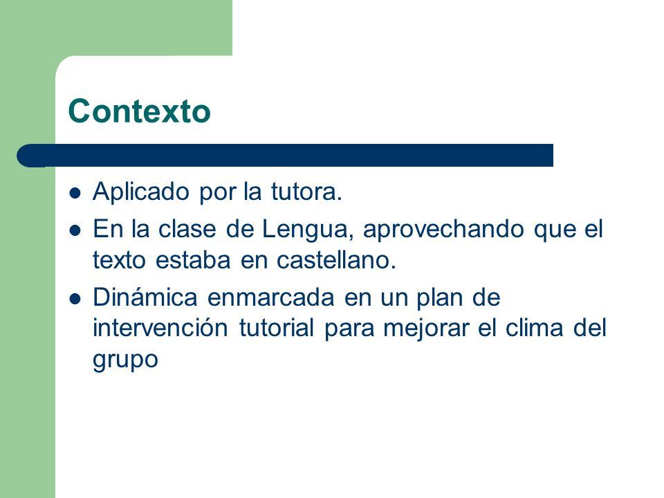 Contexto Aplicado por la tutora. En la clase de Lengua, aprovechando que el texto estaba en castellano. Dinámica enmarcada en un plan de intervención