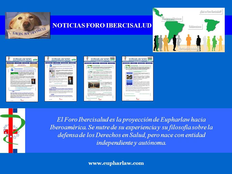 NOTICIAS FORO IBERCISALUD www.eupharlaw.com El Foro Ibercisalud es la proyección de Eupharlaw hacia Iberoamérica.