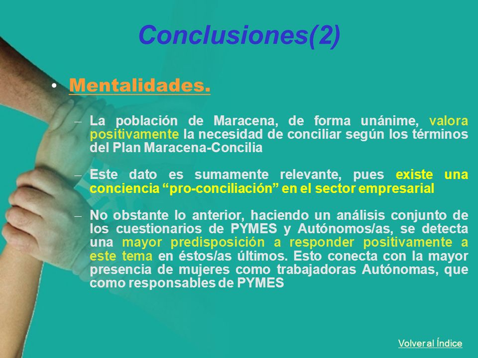Volver al Índice Conclusiones(2) Mentalidades. – La población de Maracena, de forma unánime, valora positivamente la necesidad de conciliar según los