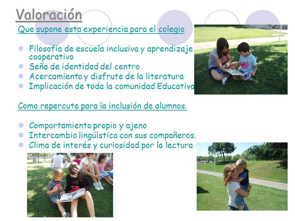 Valoración Que supone esta experiencia para el colegio Filosofía de escuela inclusiva y aprendizaje cooperativo Seña de identidad del centro Acercamie