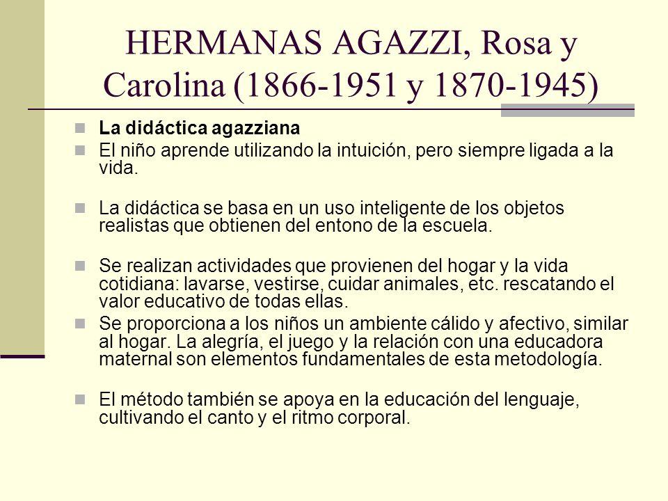 HERMANAS AGAZZI, Rosa y Carolina (1866-1951 y 1870-1945) La didáctica agazziana El niño aprende utilizando la intuición, pero siempre ligada a la vida