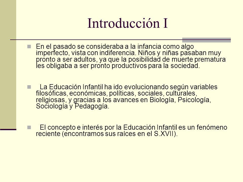 Introducción I En el pasado se consideraba a la infancia como algo imperfecto, vista con indiferencia. Niños y niñas pasaban muy pronto a ser adultos,