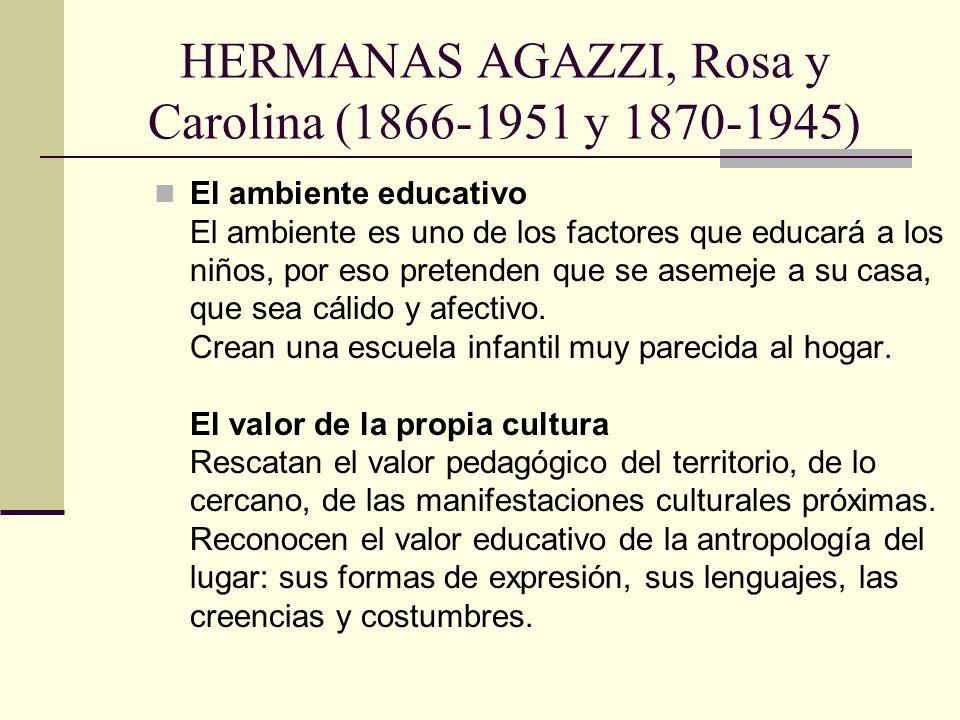 HERMANAS AGAZZI, Rosa y Carolina (1866-1951 y 1870-1945) El ambiente educativo El ambiente es uno de los factores que educará a los niños, por eso pre