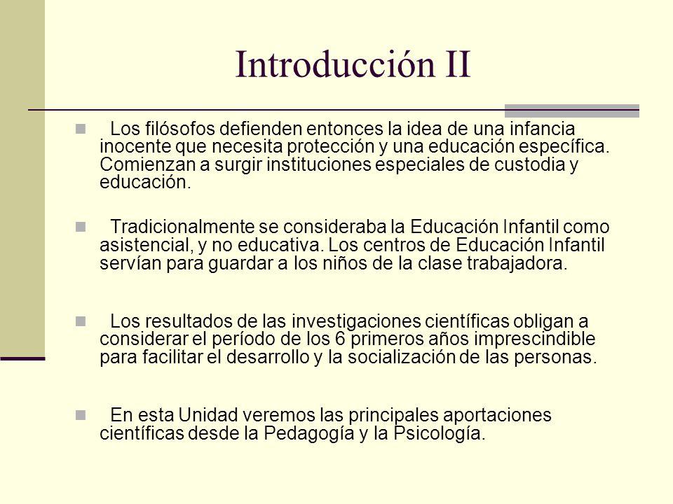 Introducción II Los filósofos defienden entonces la idea de una infancia inocente que necesita protección y una educación específica. Comienzan a surg