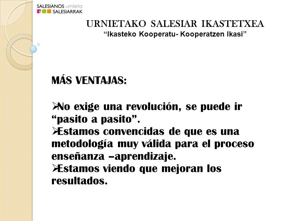 MÁS VENTAJAS: No exige una revolución, se puede ir pasito a pasito.