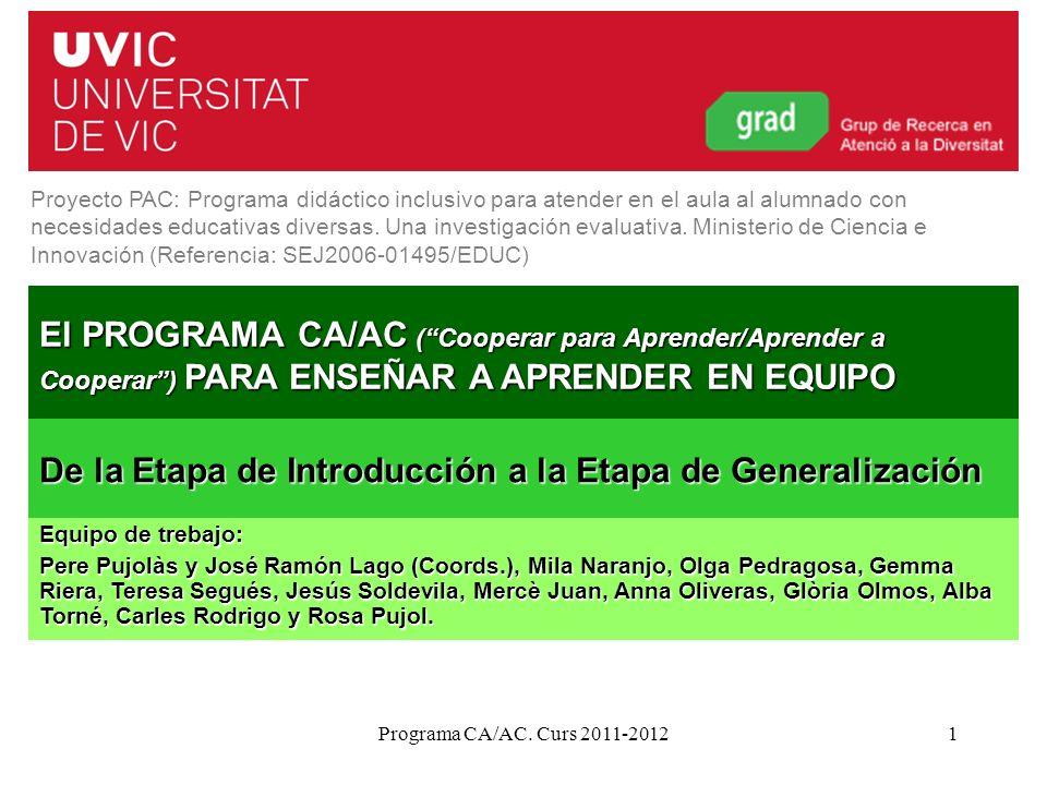Programa CA/AC. Curs 2011-20121 El PROGRAMA CA/AC (Cooperar para Aprender/Aprender a Cooperar) PARA ENSEÑAR A APRENDER EN EQUIPO De la Etapa de Introd