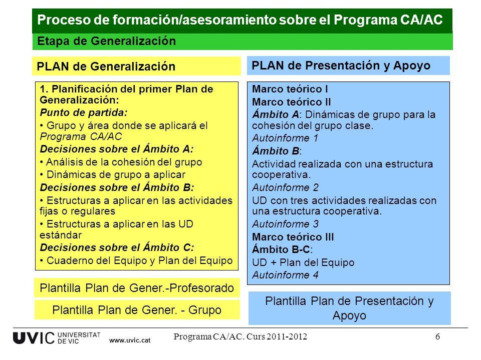 Programa CA/AC. Curs 2011-20126 www.uvic.cat PLAN de Generalización 1. Planificación del primer Plan de Generalización: Punto de partida: Grupo y área