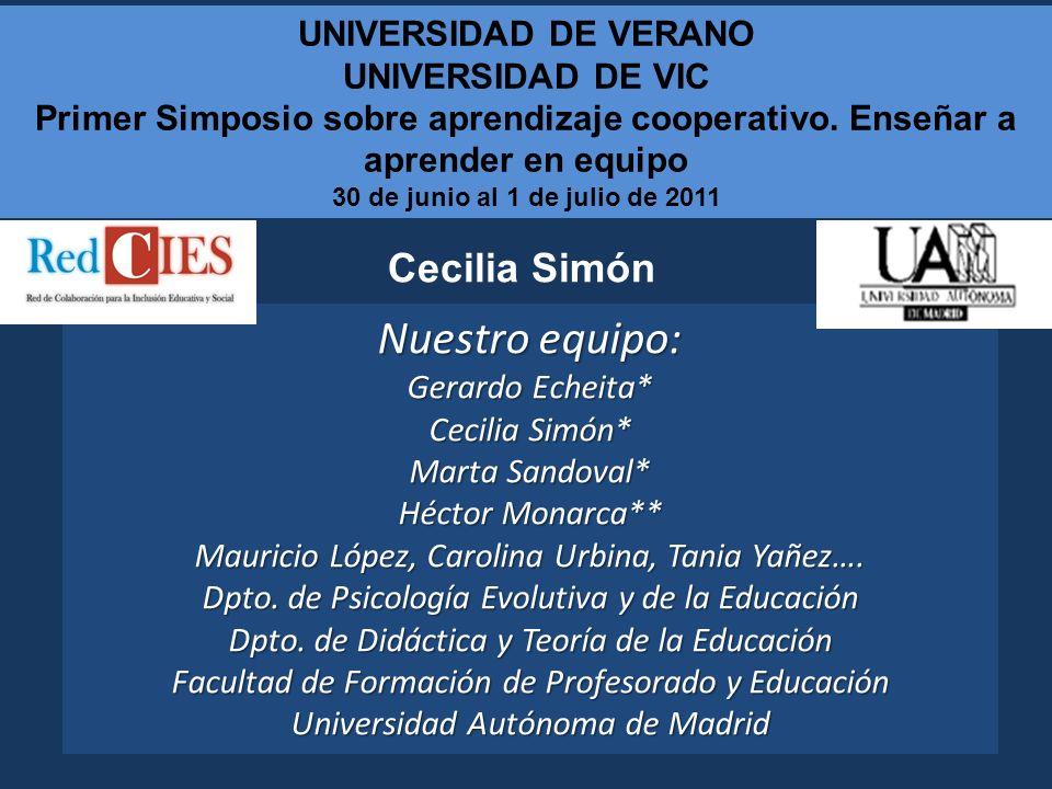 Nuestro equipo: Gerardo Echeita* Cecilia Simón* Marta Sandoval* Héctor Monarca** Mauricio López, Carolina Urbina, Tania Yañez…. Dpto. de Psicología Ev