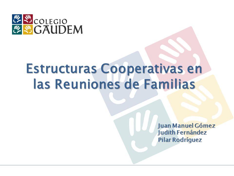 Estructuras Cooperativas en las Reuniones de Familias Juan Manuel Gómez Judith Fernández Pilar Rodríguez