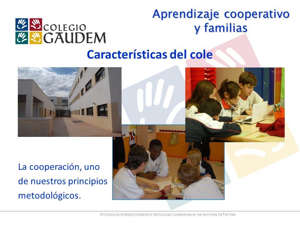 Aprendizaje cooperativo y familias Características del cole La cooperación, uno de nuestros principios metodológicos. Simposio Aprendizaje Cooperativo