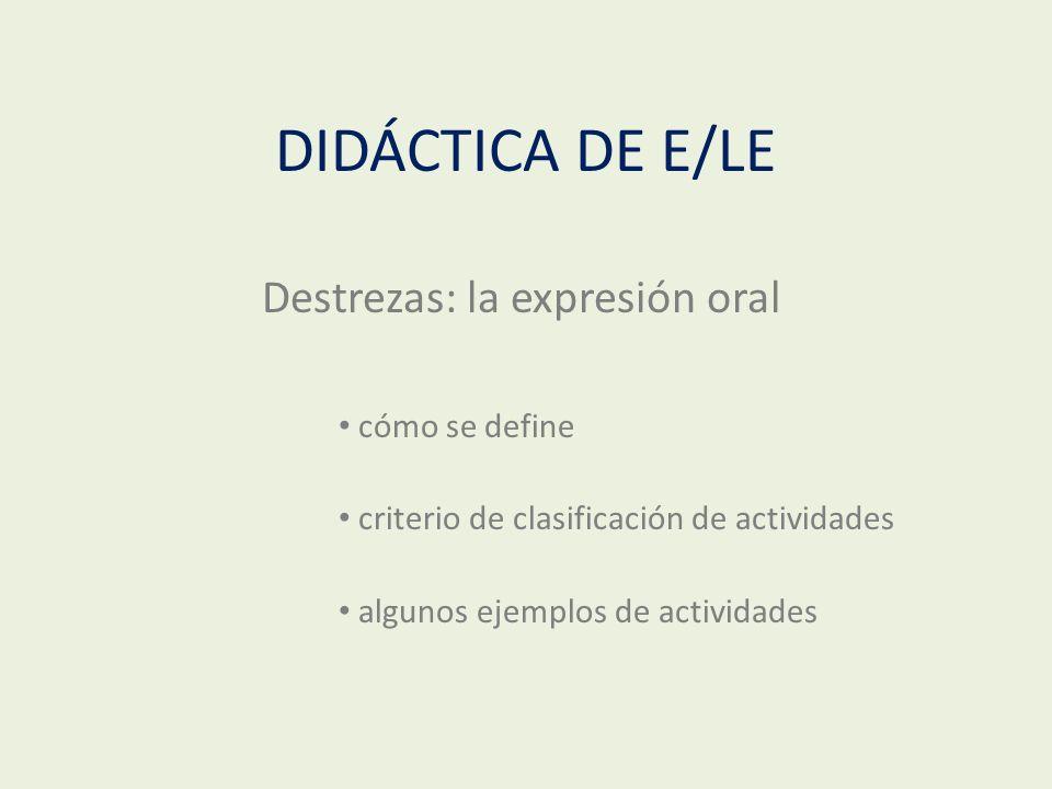 DIDÁCTICA DE E/LE Destrezas: la expresión oral cómo se define criterio de clasificación de actividades algunos ejemplos de actividades