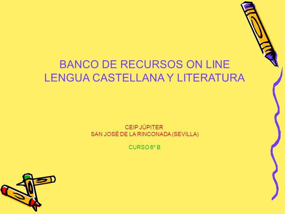 BANCO DE RECURSOS ON LINE LENGUA CASTELLANA Y LITERATURA CEIP JÚPITER SAN JOSÉ DE LA RINCONADA (SEVILLA) CURSO 6º B