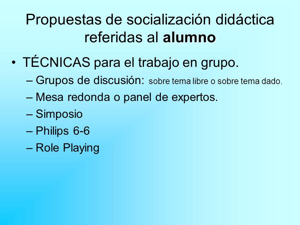 alumno Propuestas de socialización didáctica referidas al alumno TÉCNICAS para el trabajo en grupo. –Grupos de discusión: sobre tema libre o sobre tem