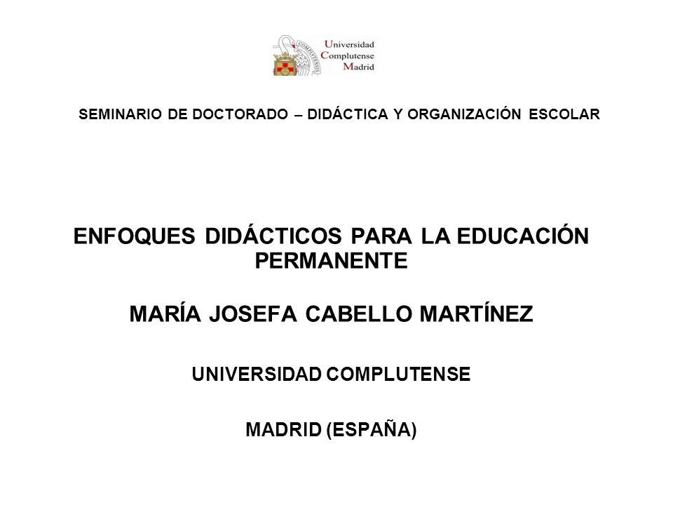 SEMINARIO DE DOCTORADO – DIDÁCTICA Y ORGANIZACIÓN ESCOLAR ENFOQUES DIDÁCTICOS PARA LA EDUCACIÓN PERMANENTE MARÍA JOSEFA CABELLO MARTÍNEZ UNIVERSIDAD C