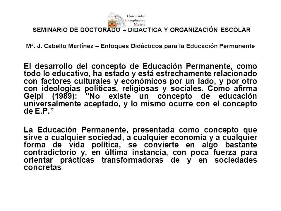 SEMINARIO DE DOCTORADO – DIDÁCTICA Y ORGANIZACIÓN ESCOLAR Mª. J. Cabello Martínez – Enfoques Didácticos para la Educación Permanente El desarrollo del