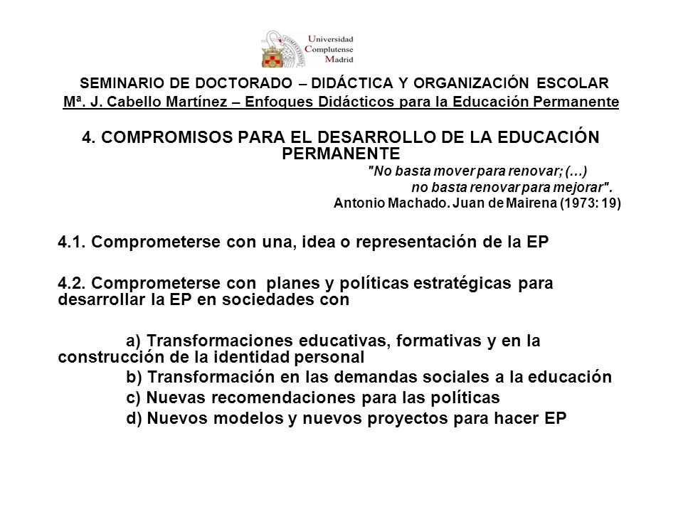 SEMINARIO DE DOCTORADO – DIDÁCTICA Y ORGANIZACIÓN ESCOLAR Mª. J. Cabello Martínez – Enfoques Didácticos para la Educación Permanente 4. COMPROMISOS PA