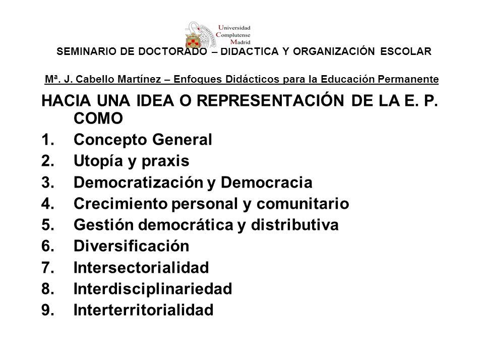 SEMINARIO DE DOCTORADO – DIDÁCTICA Y ORGANIZACIÓN ESCOLAR Mª. J. Cabello Martínez – Enfoques Didácticos para la Educación Permanente HACIA UNA IDEA O