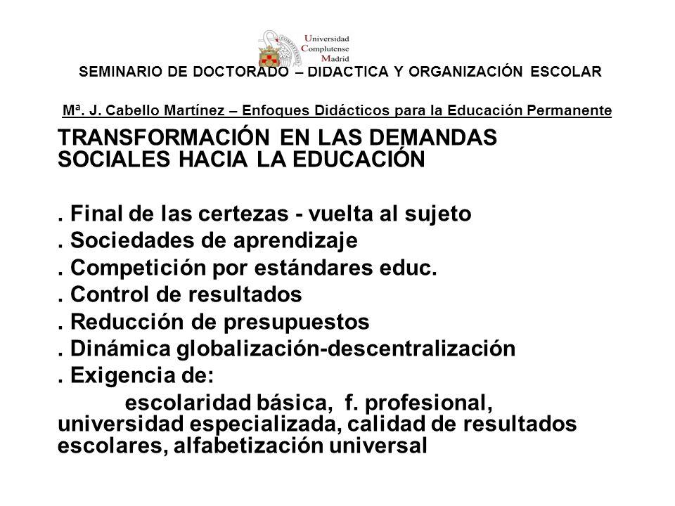 SEMINARIO DE DOCTORADO – DIDÁCTICA Y ORGANIZACIÓN ESCOLAR Mª. J. Cabello Martínez – Enfoques Didácticos para la Educación Permanente TRANSFORMACIÓN EN