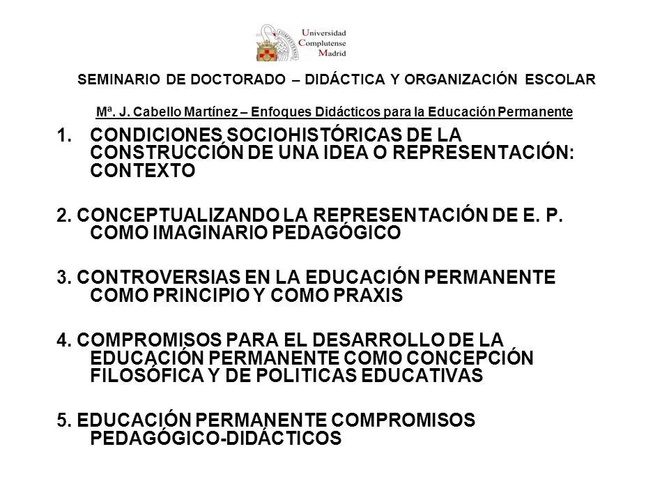 SEMINARIO DE DOCTORADO – DIDÁCTICA Y ORGANIZACIÓN ESCOLAR Mª. J. Cabello Martínez – Enfoques Didácticos para la Educación Permanente 1.CONDICIONES SOC