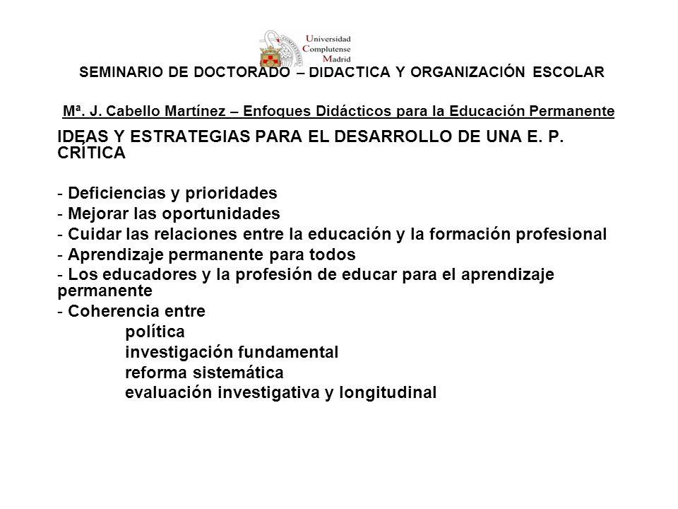 SEMINARIO DE DOCTORADO – DIDÁCTICA Y ORGANIZACIÓN ESCOLAR Mª. J. Cabello Martínez – Enfoques Didácticos para la Educación Permanente IDEAS Y ESTRATEGI