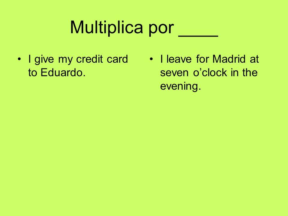 Contestaciones Le doy mi tarjeta de crédito a Eduardo. Salgo para Madrid a las siete de la tarde.