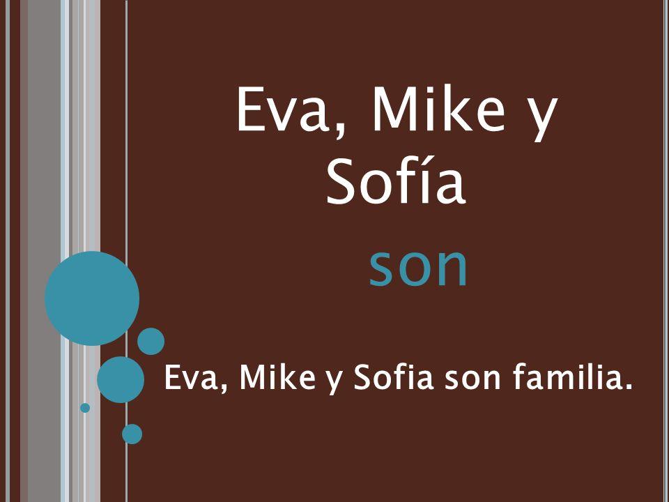 Eva, Mike y Sofía son Eva, Mike y Sofia son familia.