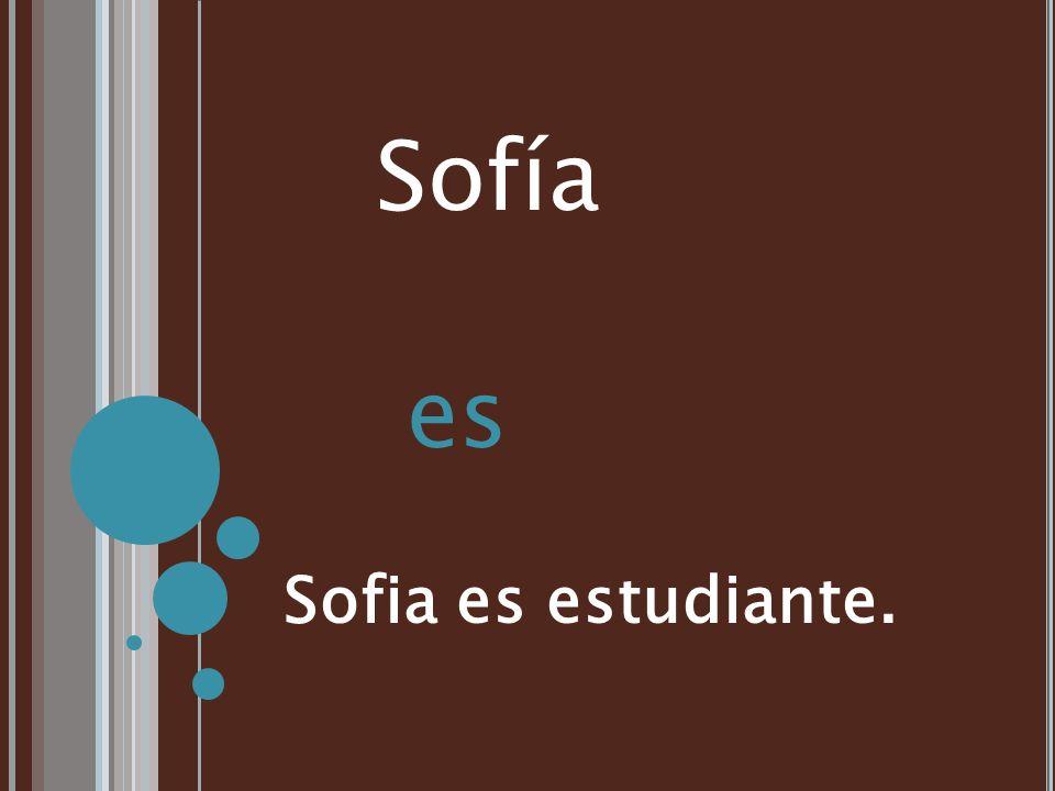 Sofía es Sofia es estudiante.