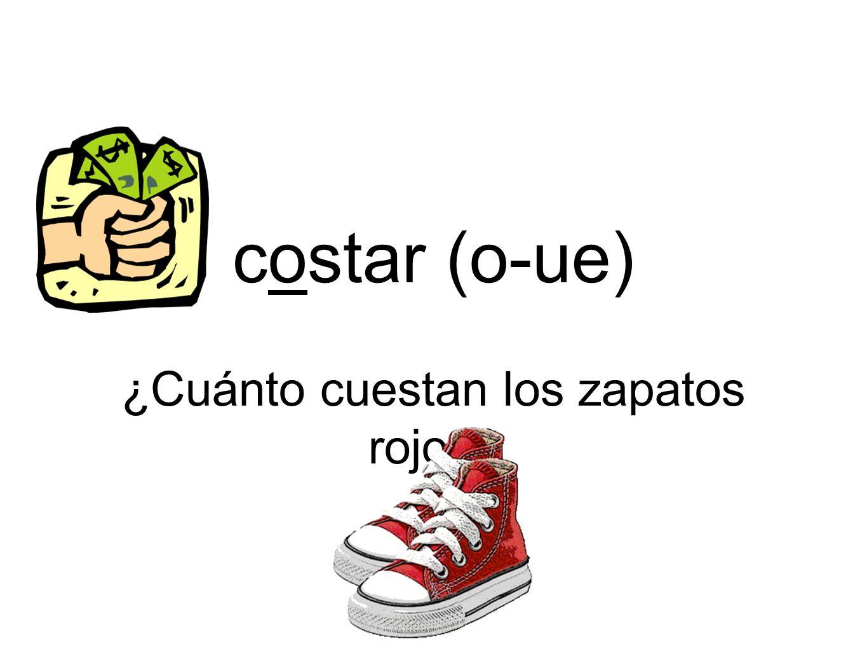 costar (o-ue) ¿Cuánto cuestan los zapatos rojos?