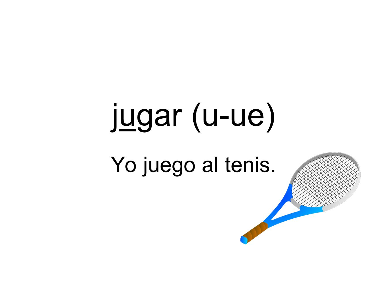 jugar (u-ue) Yo juego al tenis.