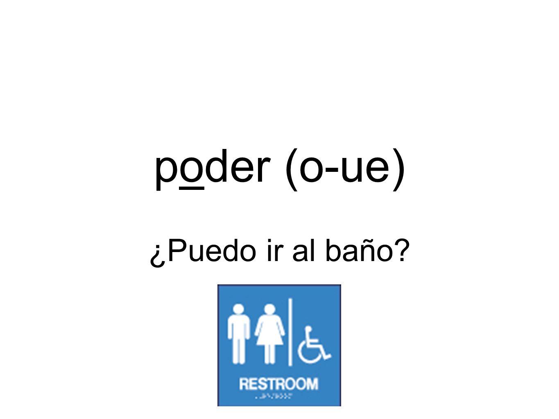 poder (o-ue) ¿Puedo ir al baño?