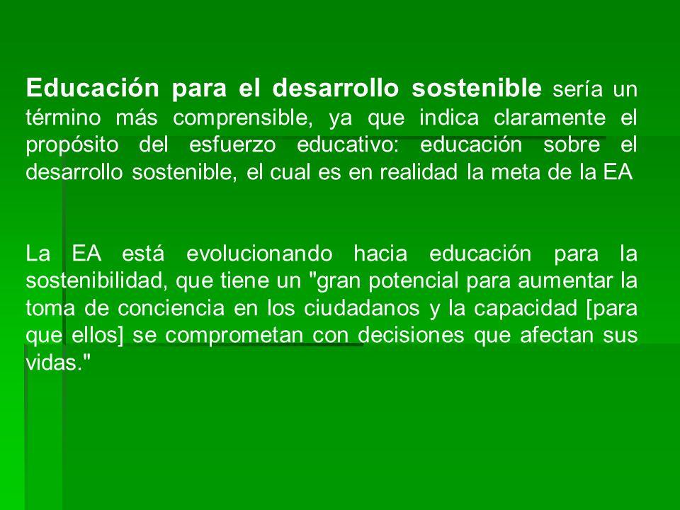 Educación para el desarrollo sostenible sería un término más comprensible, ya que indica claramente el propósito del esfuerzo educativo: educación sob