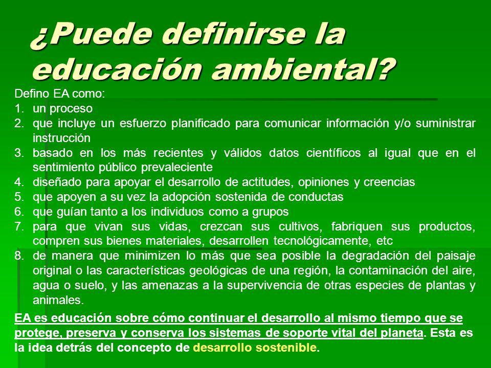 ¿Puede definirse la educación ambiental? Defino EA como: 1.un proceso 2.que incluye un esfuerzo planificado para comunicar información y/o suministrar