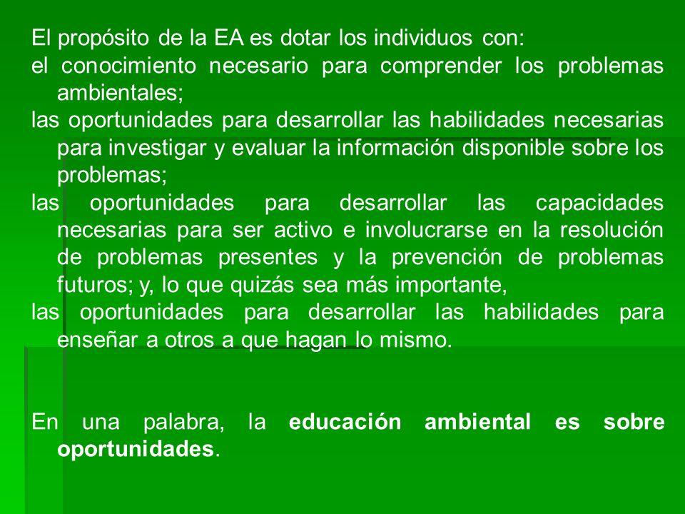 El propósito de la EA es dotar los individuos con: el conocimiento necesario para comprender los problemas ambientales; las oportunidades para desarro