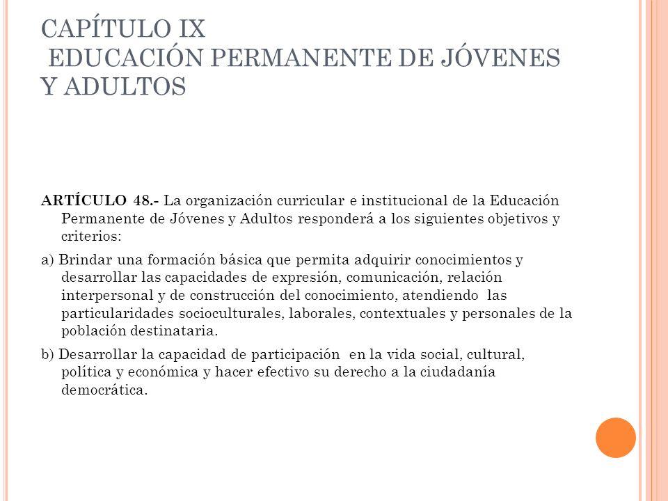CAPÍTULO IX EDUCACIÓN PERMANENTE DE JÓVENES Y ADULTOS ARTÍCULO 48.- La organización curricular e institucional de la Educación Permanente de Jóvenes y