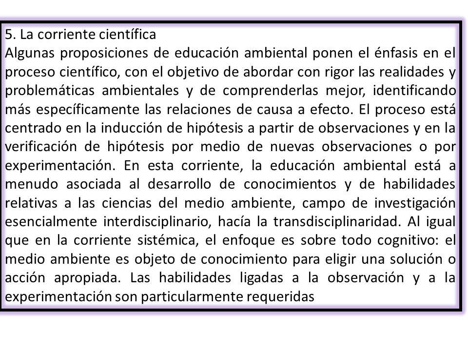 5. La corriente científica Algunas proposiciones de educación ambiental ponen el énfasis en el proceso científico, con el objetivo de abordar con rigo