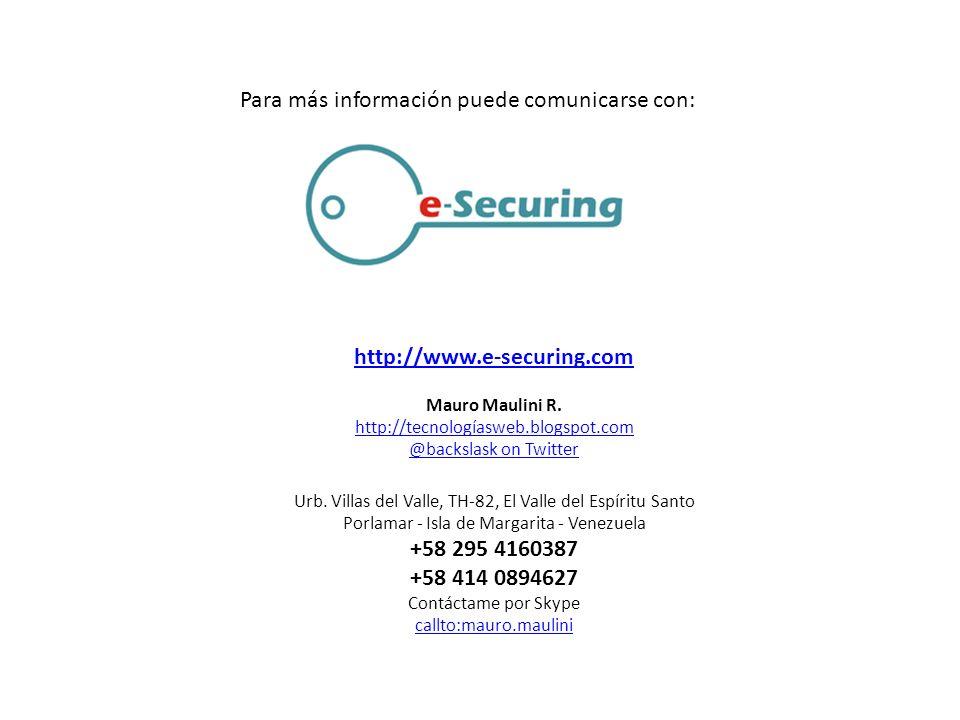 Para más información puede comunicarse con: http://www.e-securing.com Mauro Maulini R. http://tecnologíasweb.blogspot.com @backslask on Twitter Urb. V