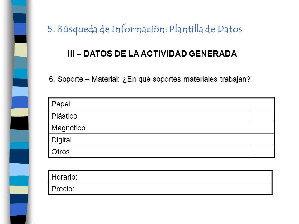 5. Búsqueda de Información: Plantilla de Datos III – DATOS DE LA ACTIVIDAD GENERADA Papel Plástico Magnético Digital Otros 6. Soporte – Material: ¿En