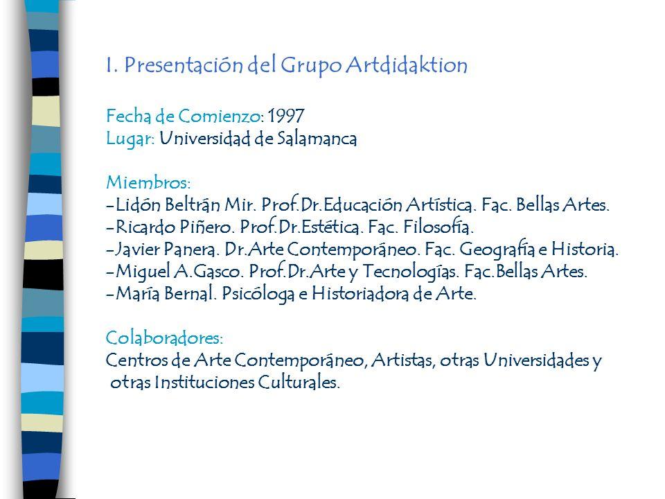 I. Presentación del Grupo Artdidaktion Fecha de Comienzo: 1997 Lugar: Universidad de Salamanca Miembros: -Lidón Beltrán Mir. Prof.Dr.Educación Artísti