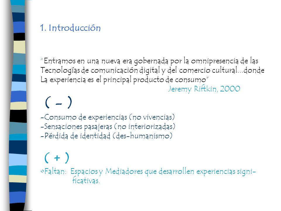 1. Introducción Entramos en una nueva era gobernada por la omnipresencia de las Tecnologías de comunicación digital y del comercio cultural...donde La