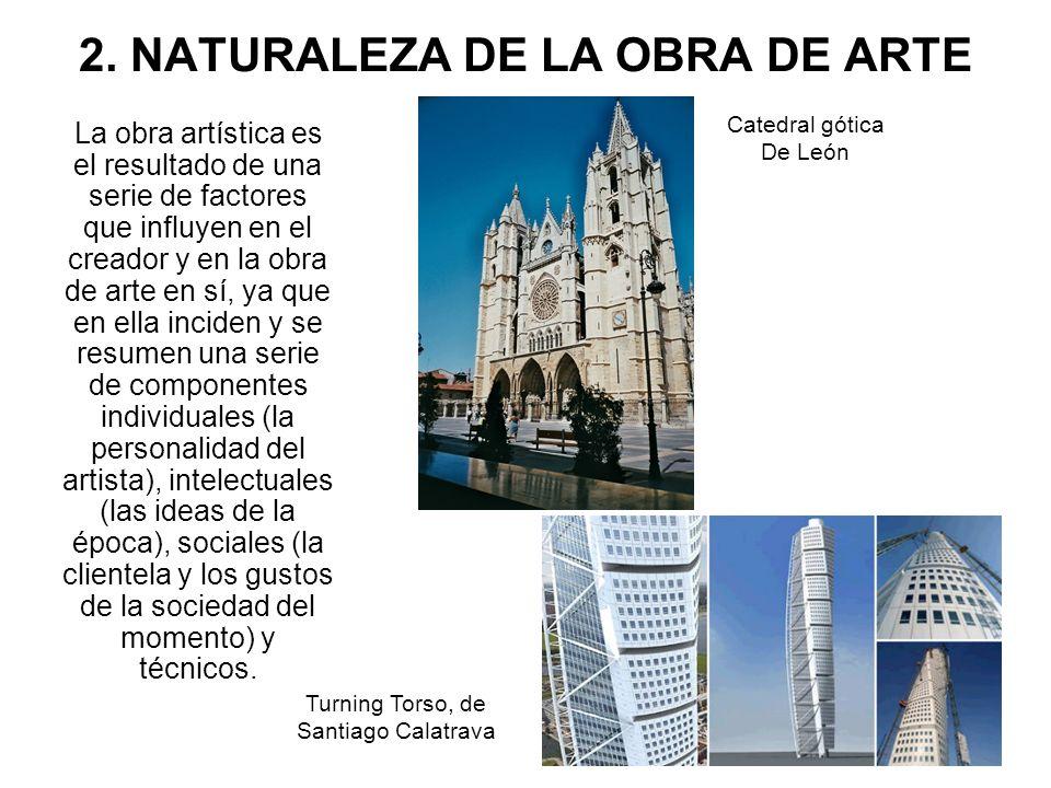 2. NATURALEZA DE LA OBRA DE ARTE La obra artística es el resultado de una serie de factores que influyen en el creador y en la obra de arte en sí, ya