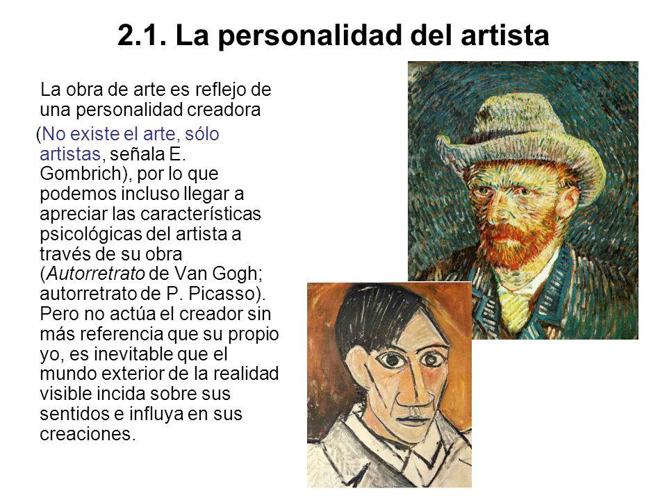 2.1. La personalidad del artista La obra de arte es reflejo de una personalidad creadora (No existe el arte, sólo artistas, señala E. Gombrich), por l