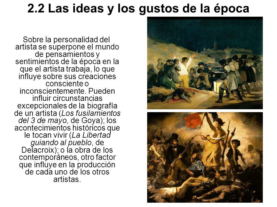 2.2 Las ideas y los gustos de la época Sobre la personalidad del artista se superpone el mundo de pensamientos y sentimientos de la época en la que el