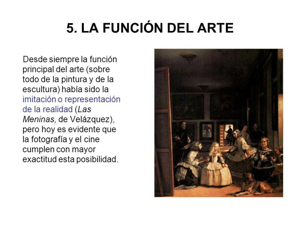 5. LA FUNCIÓN DEL ARTE Desde siempre la función principal del arte (sobre todo de la pintura y de la escultura) había sido la imitación o representaci