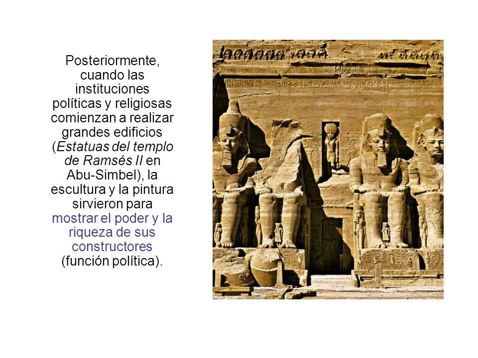 Posteriormente, cuando las instituciones políticas y religiosas comienzan a realizar grandes edificios (Estatuas del templo de Ramsés II en Abu-Simbel