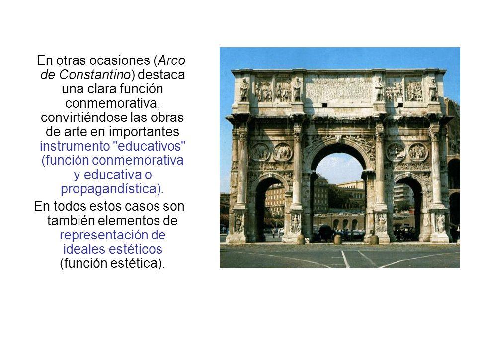 En otras ocasiones (Arco de Constantino) destaca una clara función conmemorativa, convirtiéndose las obras de arte en importantes instrumento
