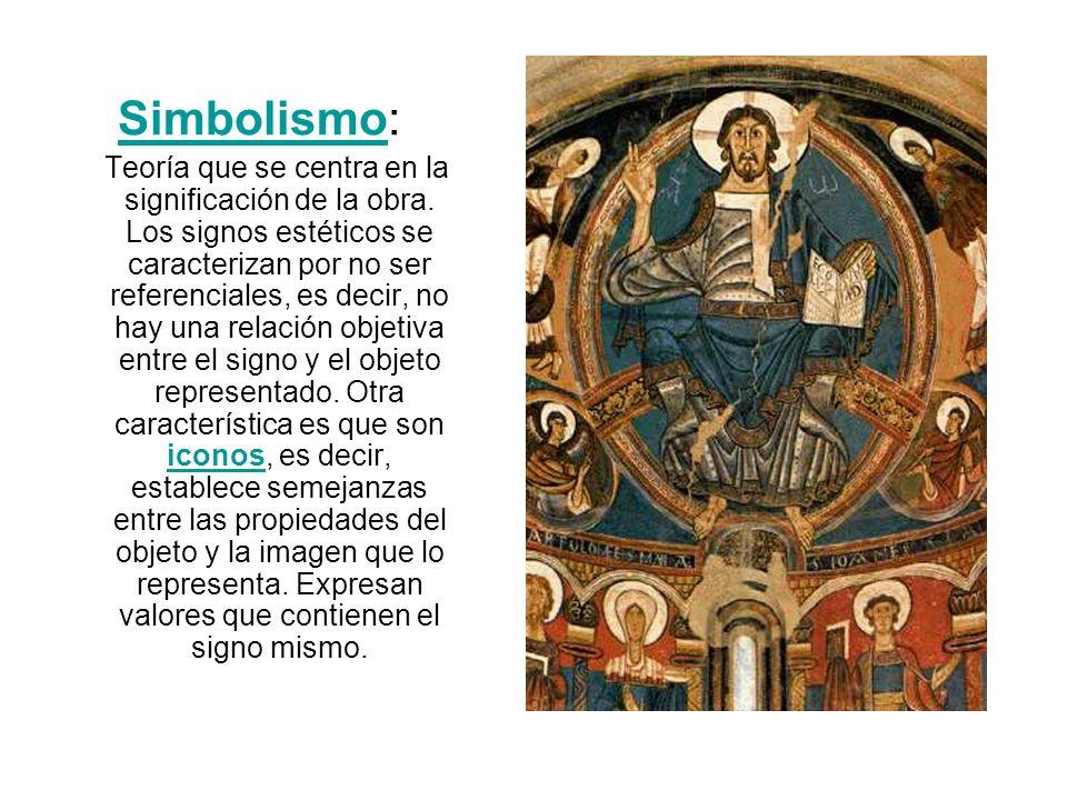 SimbolismoSimbolismo: Teoría que se centra en la significación de la obra. Los signos estéticos se caracterizan por no ser referenciales, es decir, no