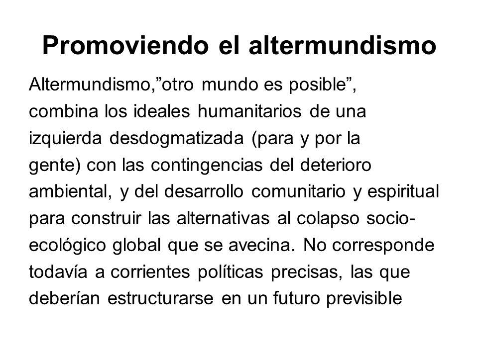 Promoviendo el altermundismo Altermundismo,otro mundo es posible, combina los ideales humanitarios de una izquierda desdogmatizada (para y por la gent
