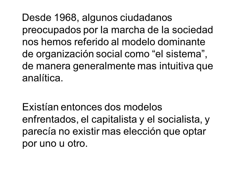Desde 1968, algunos ciudadanos preocupados por la marcha de la sociedad nos hemos referido al modelo dominante de organización social como el sistema,