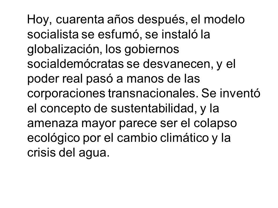 Hoy, cuarenta años después, el modelo socialista se esfumó, se instaló la globalización, los gobiernos socialdemócratas se desvanecen, y el poder real