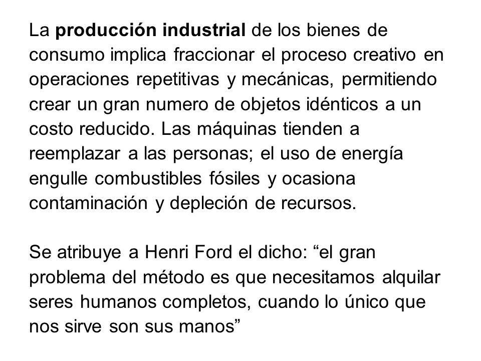 La producción industrial de los bienes de consumo implica fraccionar el proceso creativo en operaciones repetitivas y mecánicas, permitiendo crear un